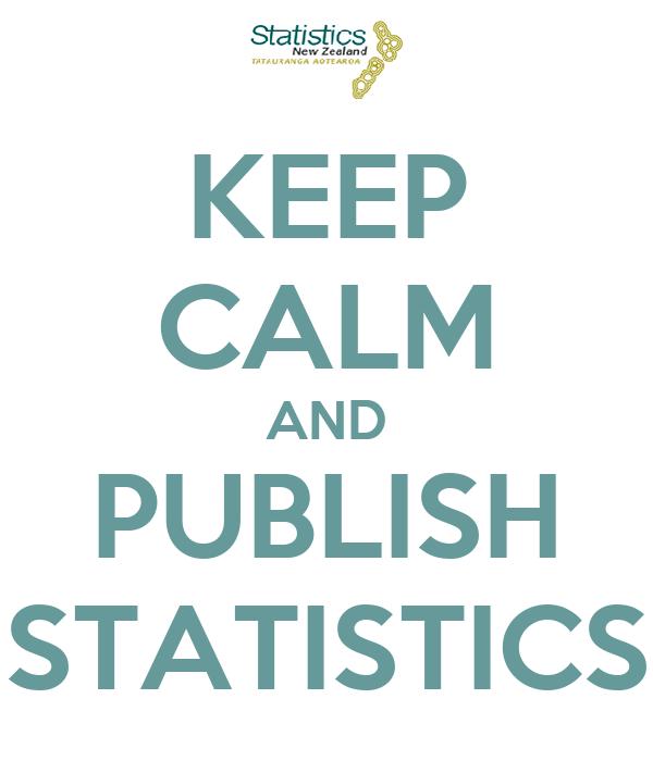 KEEP CALM AND PUBLISH STATISTICS
