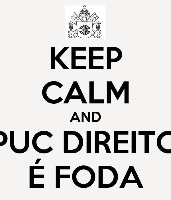 KEEP CALM AND PUC DIREITO É FODA