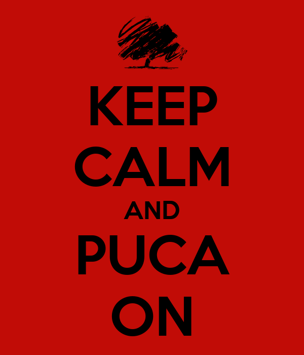 KEEP CALM AND PUCA ON