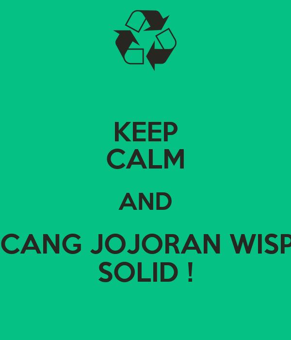 KEEP CALM AND PUCANG JOJORAN WISPER SOLID !