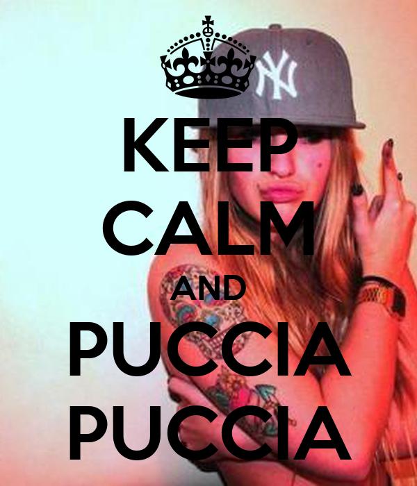 KEEP CALM AND PUCCIA PUCCIA
