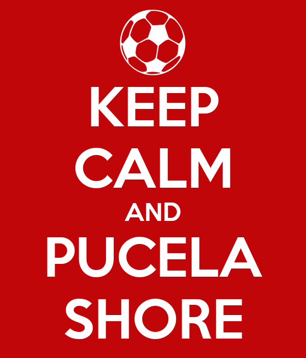 KEEP CALM AND PUCELA SHORE