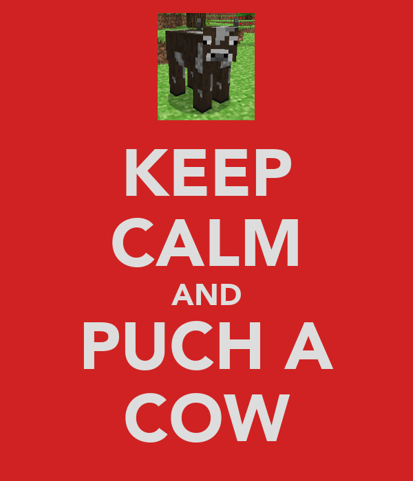 KEEP CALM AND PUCH A COW