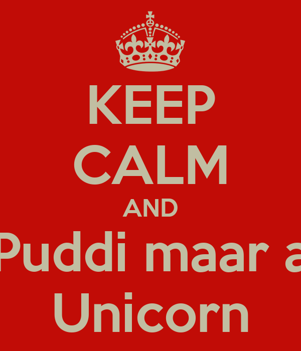 KEEP CALM AND Puddi maar a Unicorn