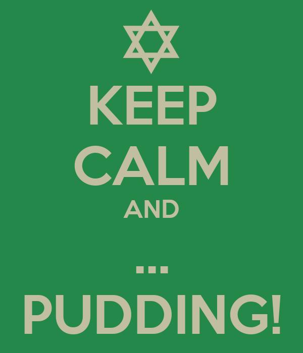 KEEP CALM AND ... PUDDING!