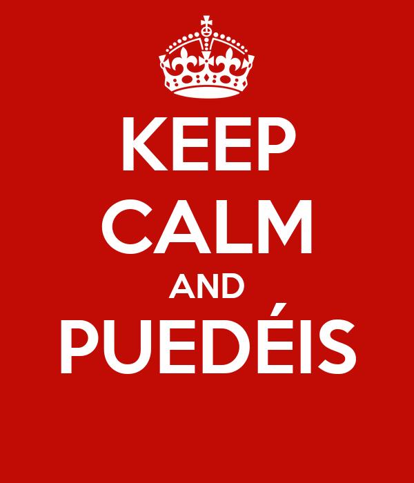 KEEP CALM AND PUEDÉIS