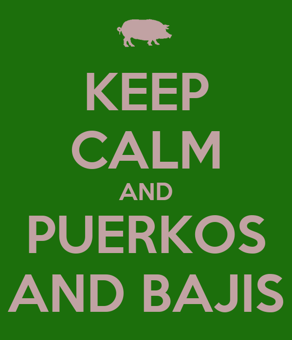 KEEP CALM AND PUERKOS AND BAJIS