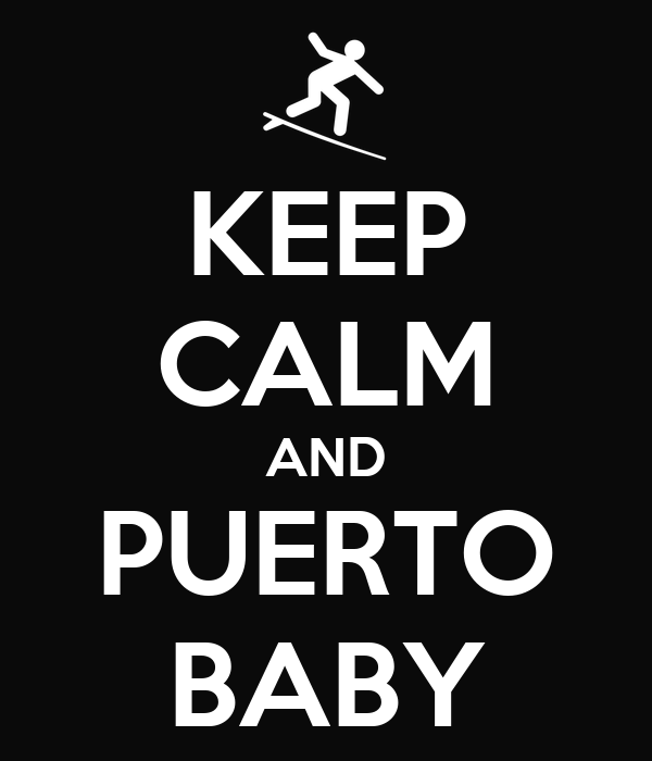 KEEP CALM AND PUERTO BABY