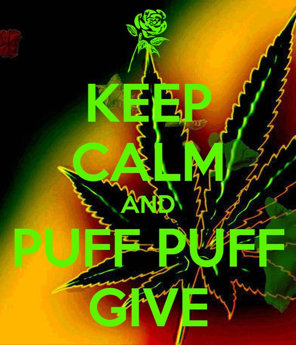 KEEP CALM AND PUFF PUFF GIVE