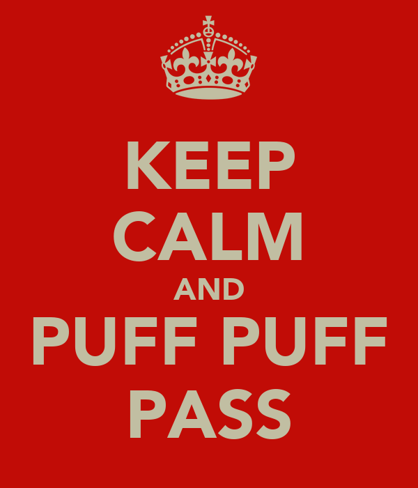 KEEP CALM AND PUFF PUFF PASS