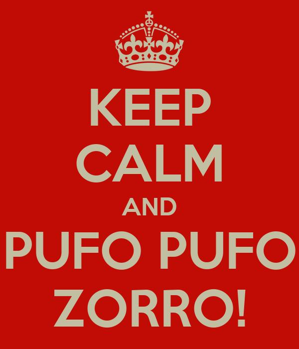 KEEP CALM AND PUFO PUFO ZORRO!