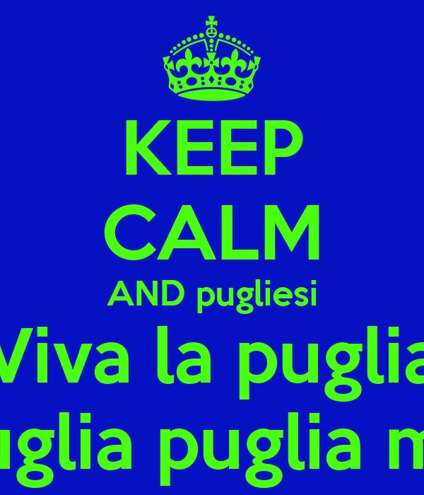 KEEP CALM AND pugliesi Viva la puglia Oh puglia puglia mia <3