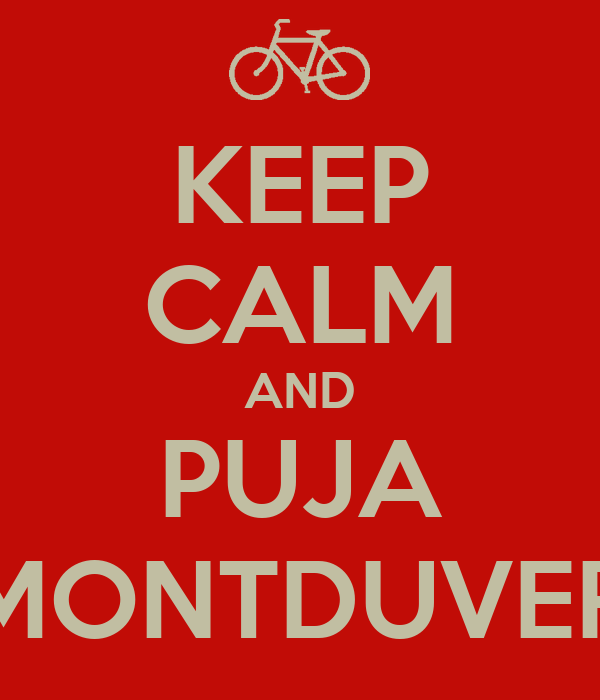 KEEP CALM AND PUJA MONTDUVER