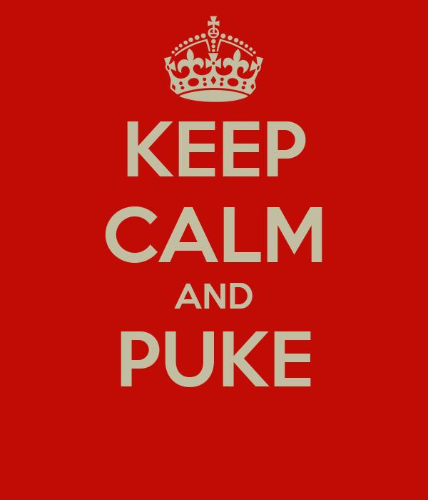 KEEP CALM AND PUKE