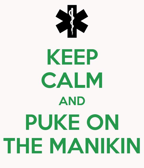 KEEP CALM AND PUKE ON THE MANIKIN