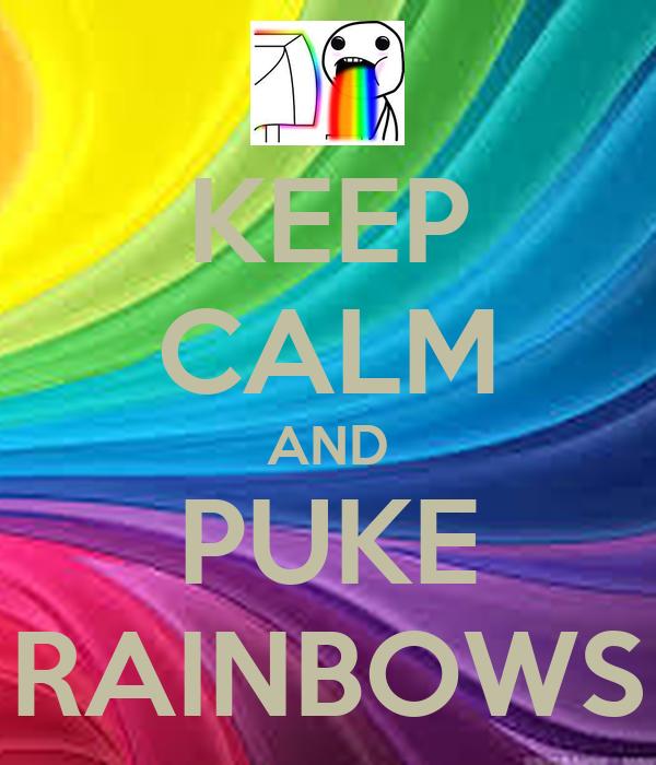 KEEP CALM AND PUKE RAINBOWS