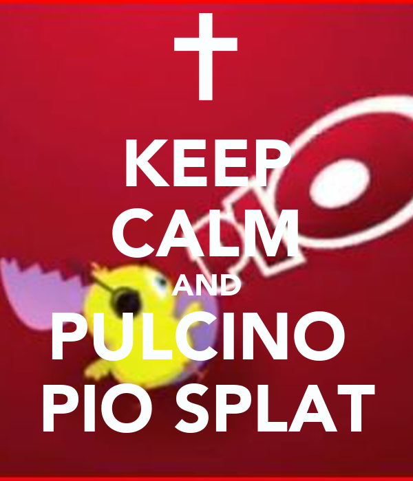 KEEP CALM AND PULCINO  PIO SPLAT