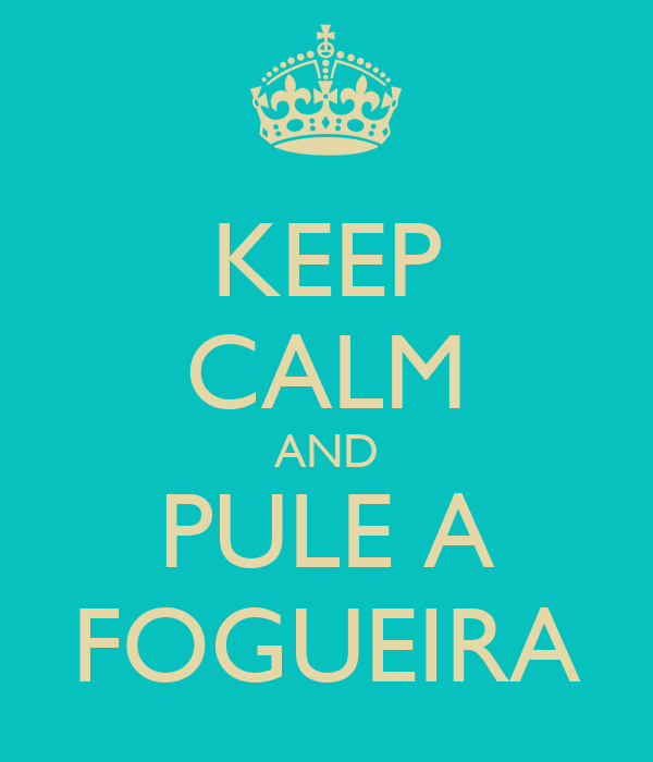 KEEP CALM AND PULE A FOGUEIRA