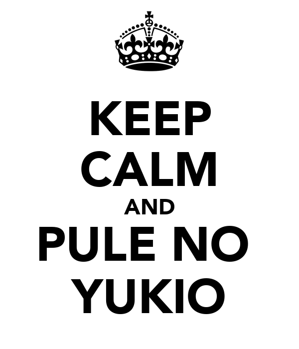 KEEP CALM AND PULE NO  YUKIO