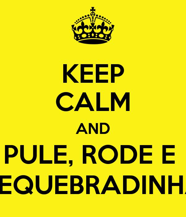 KEEP CALM AND PULE, RODE E  REQUEBRADINHA