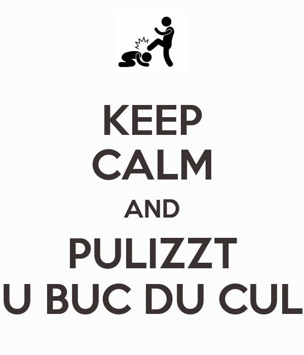KEEP CALM AND PULIZZT U BUC DU CUL