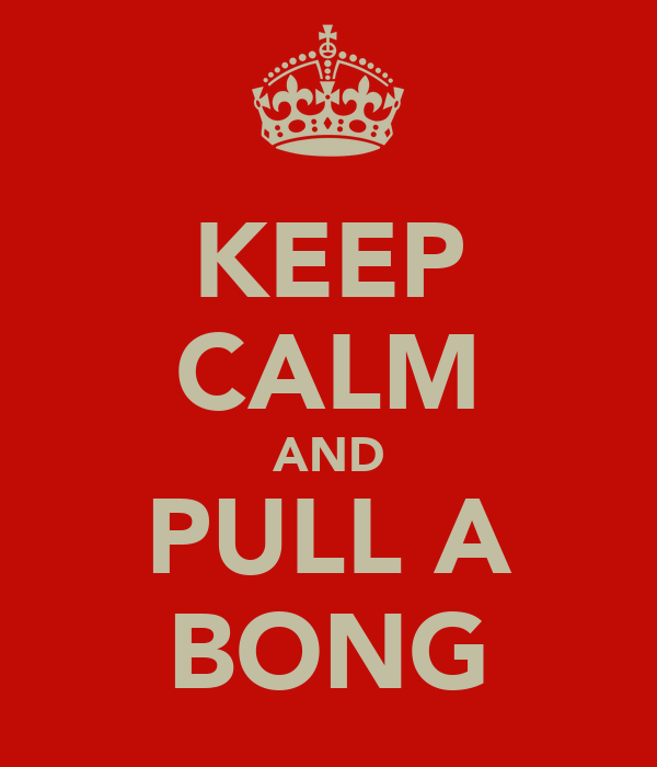 KEEP CALM AND PULL A BONG