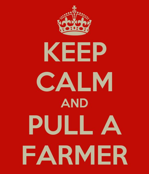 KEEP CALM AND PULL A FARMER