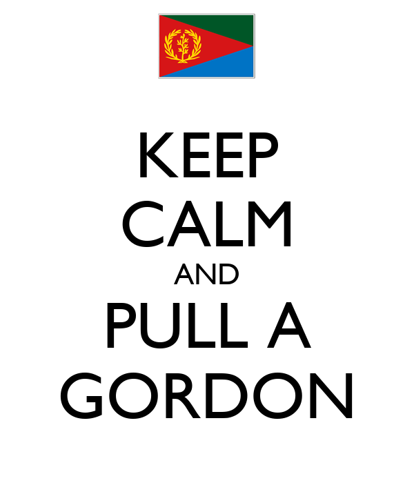 KEEP CALM AND PULL A GORDON