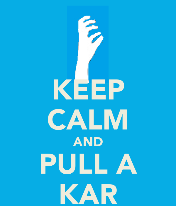 KEEP CALM AND PULL A KAR