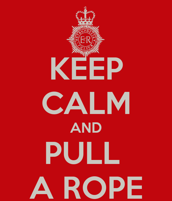 KEEP CALM AND PULL  A ROPE