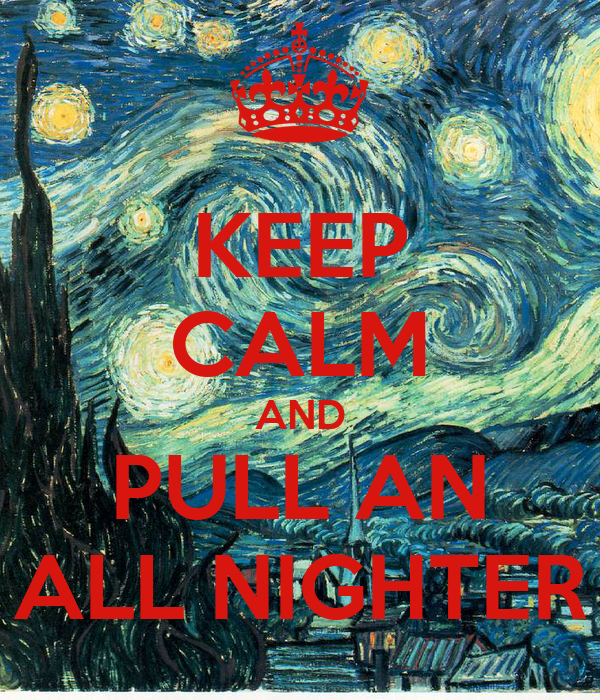 KEEP CALM AND PULL AN ALL NIGHTER