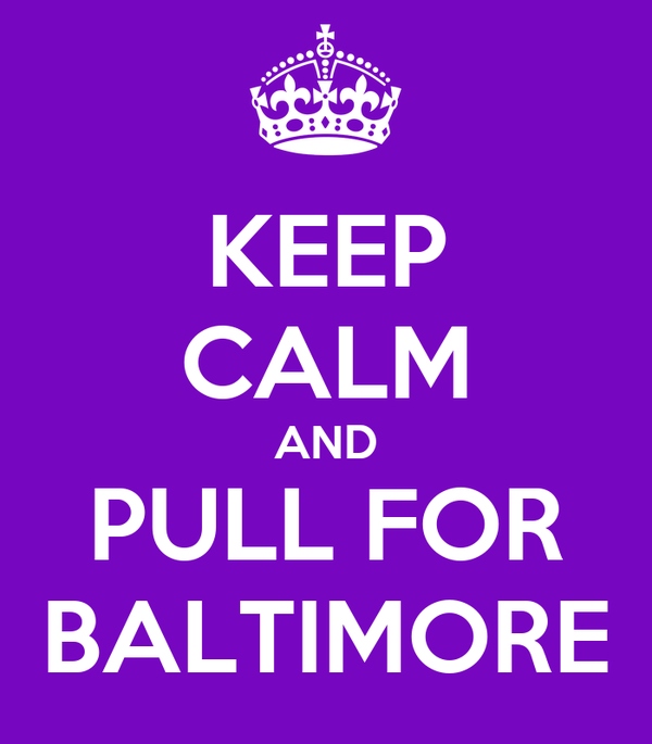KEEP CALM AND PULL FOR BALTIMORE
