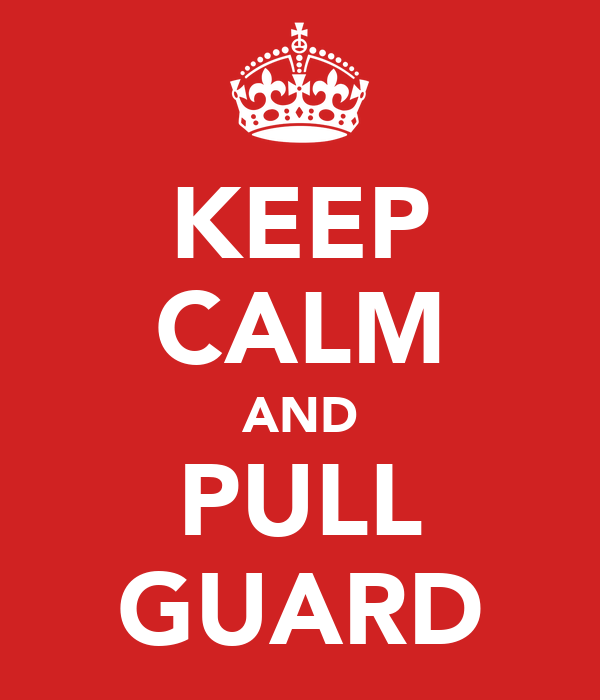 KEEP CALM AND PULL GUARD