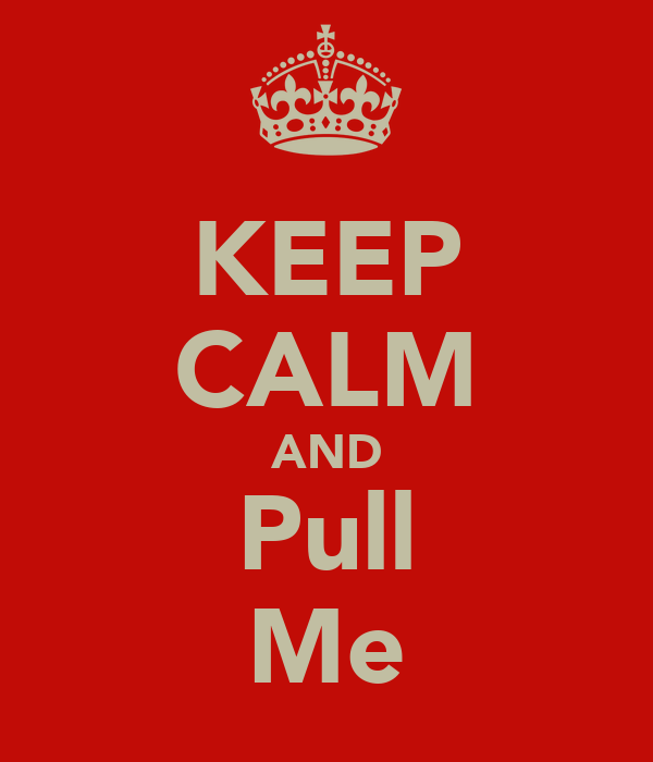 KEEP CALM AND Pull Me