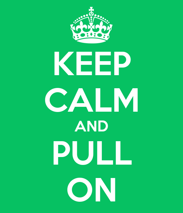 KEEP CALM AND PULL ON
