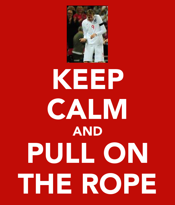 KEEP CALM AND PULL ON THE ROPE