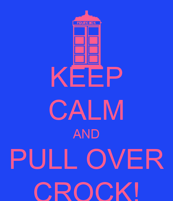 KEEP CALM AND PULL OVER CROCK!