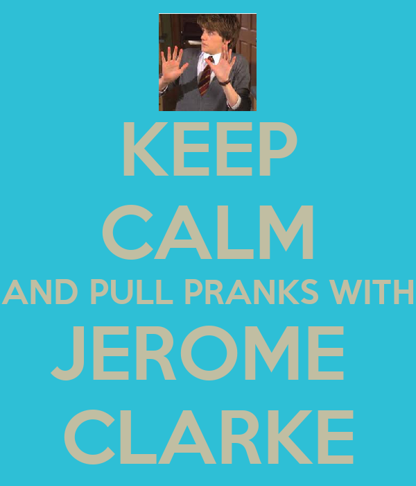 KEEP CALM AND PULL PRANKS WITH JEROME  CLARKE
