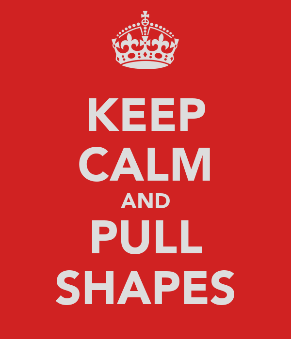KEEP CALM AND PULL SHAPES