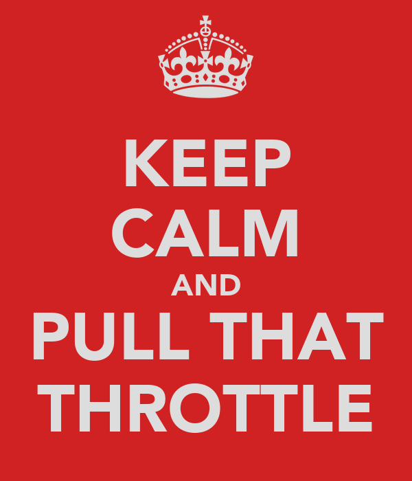KEEP CALM AND PULL THAT THROTTLE