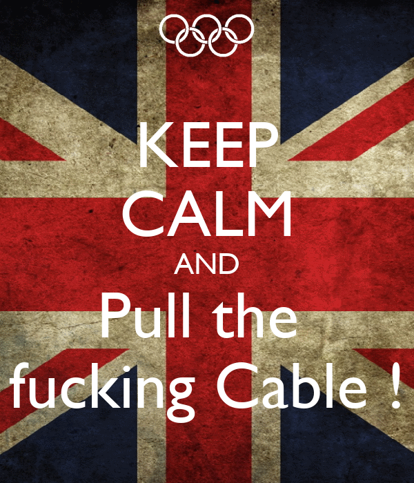 KEEP CALM AND Pull the  fucking Cable !