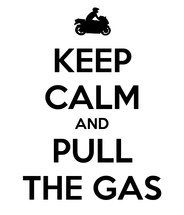 KEEP CALM AND PULL THE GAS