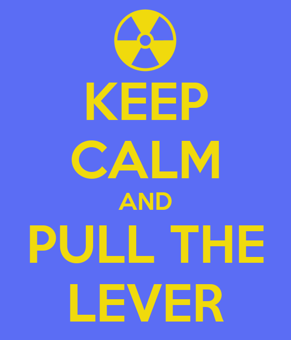 KEEP CALM AND PULL THE LEVER