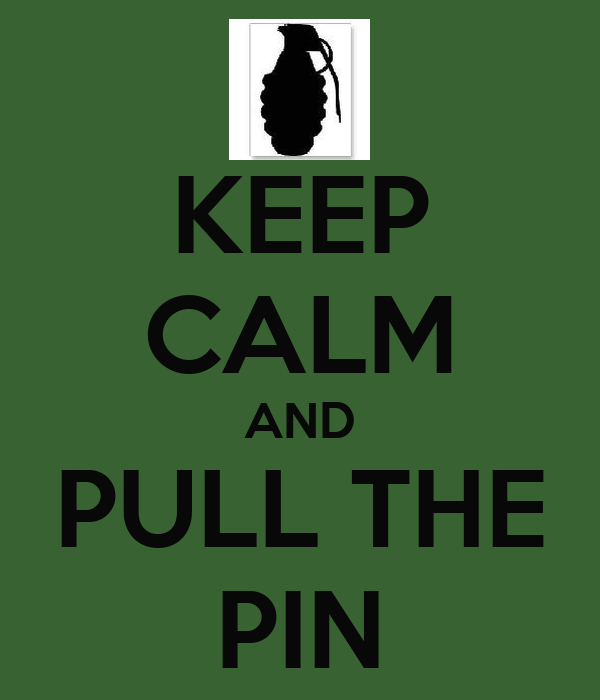KEEP CALM AND PULL THE PIN
