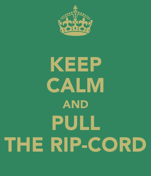 KEEP CALM AND PULL THE RIP-CORD