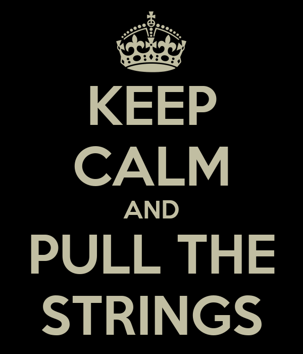 KEEP CALM AND PULL THE STRINGS