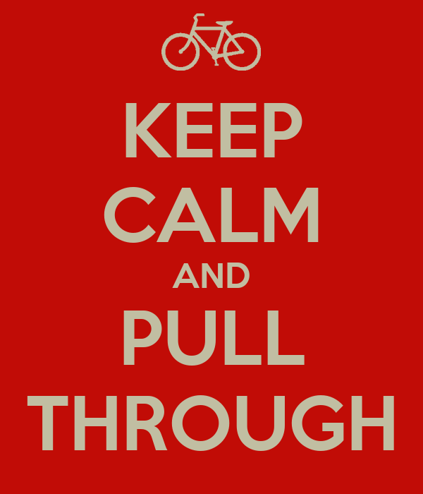 KEEP CALM AND PULL THROUGH
