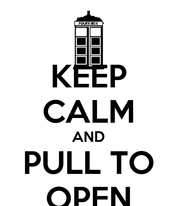 KEEP CALM AND PULL TO OPEN