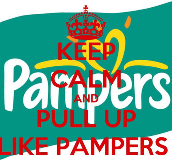 KEEP CALM AND PULL UP LIKE PAMPERS