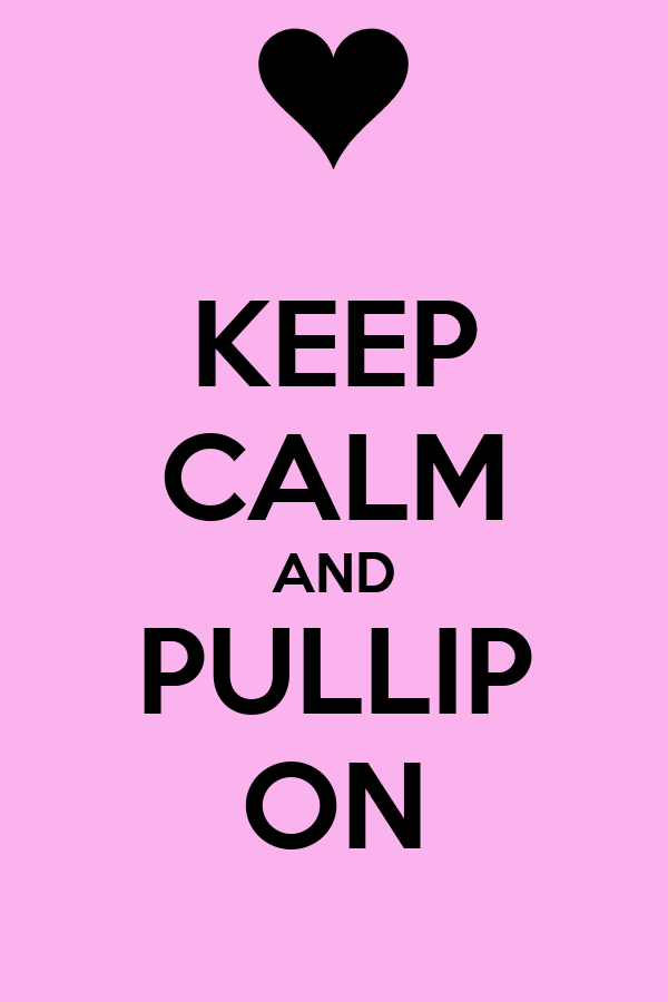 KEEP CALM AND PULLIP ON